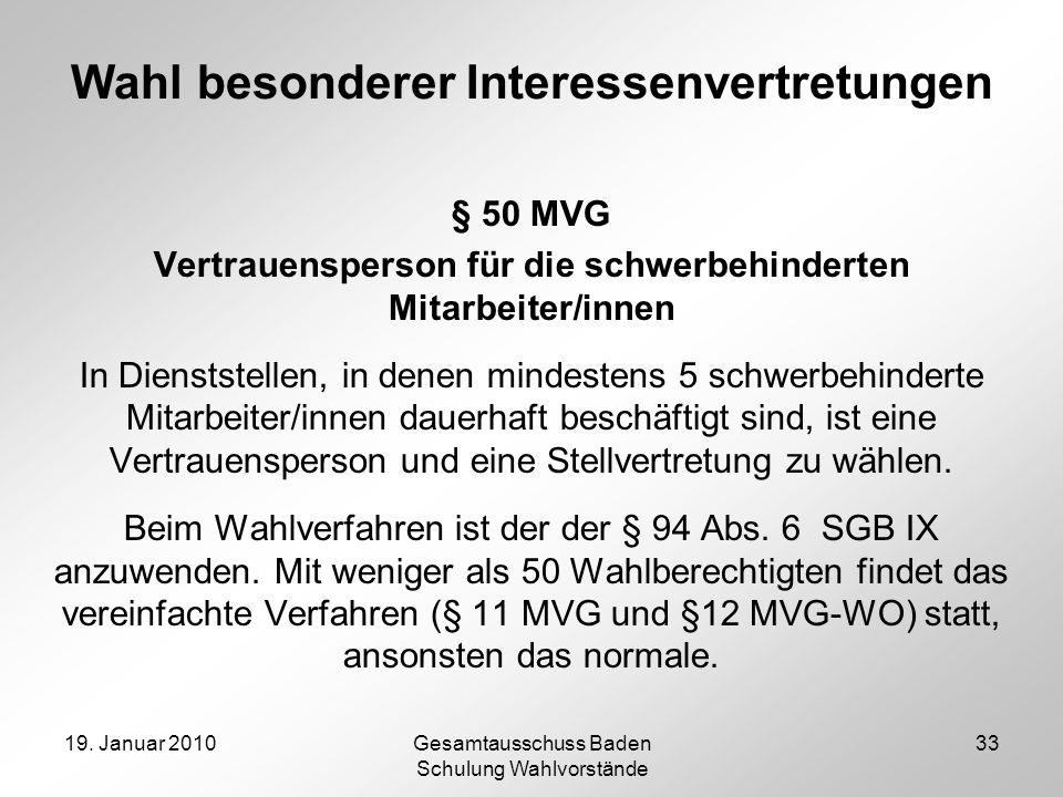 19. Januar 2010Gesamtausschuss Baden Schulung Wahlvorstände 33 Wahl besonderer Interessenvertretungen § 50 MVG Vertrauensperson für die schwerbehinder