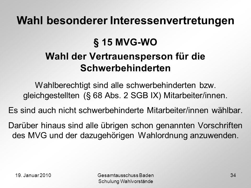 19. Januar 2010Gesamtausschuss Baden Schulung Wahlvorstände 34 Wahl besonderer Interessenvertretungen § 15 MVG-WO Wahl der Vertrauensperson für die Sc