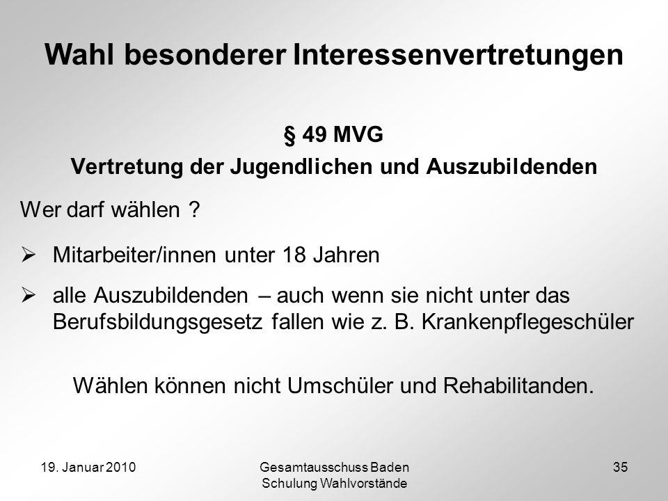 19. Januar 2010Gesamtausschuss Baden Schulung Wahlvorstände 35 Wahl besonderer Interessenvertretungen § 49 MVG Vertretung der Jugendlichen und Auszubi