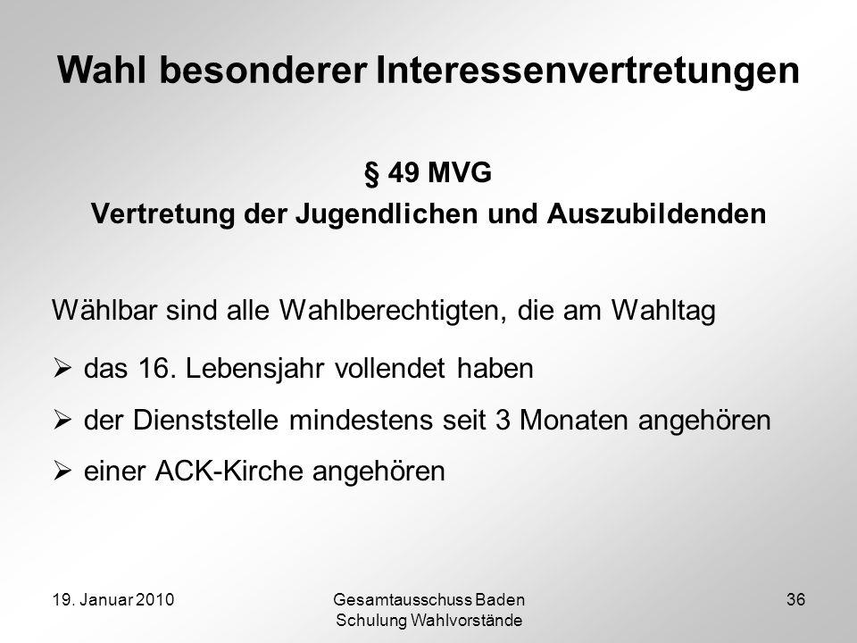 19. Januar 2010Gesamtausschuss Baden Schulung Wahlvorstände 36 Wahl besonderer Interessenvertretungen § 49 MVG Vertretung der Jugendlichen und Auszubi
