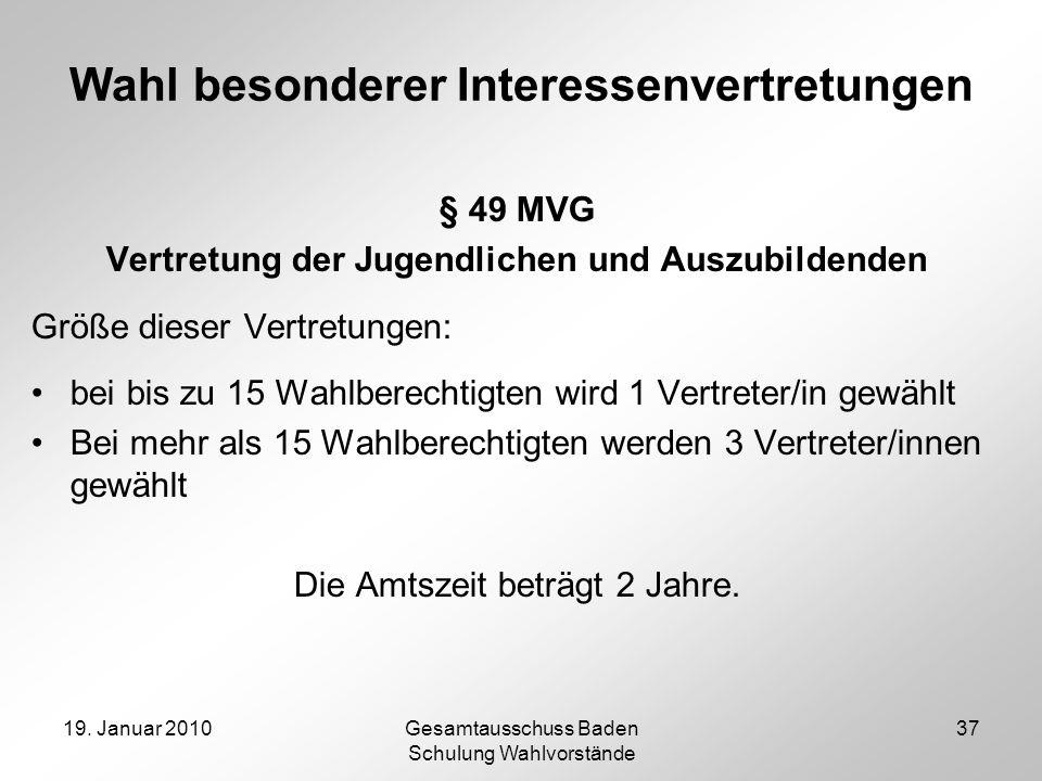 19. Januar 2010Gesamtausschuss Baden Schulung Wahlvorstände 37 Wahl besonderer Interessenvertretungen § 49 MVG Vertretung der Jugendlichen und Auszubi