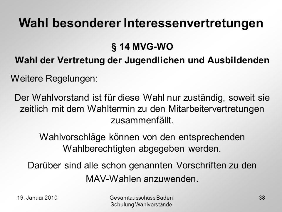 19. Januar 2010Gesamtausschuss Baden Schulung Wahlvorstände 38 Wahl besonderer Interessenvertretungen § 14 MVG-WO Wahl der Vertretung der Jugendlichen