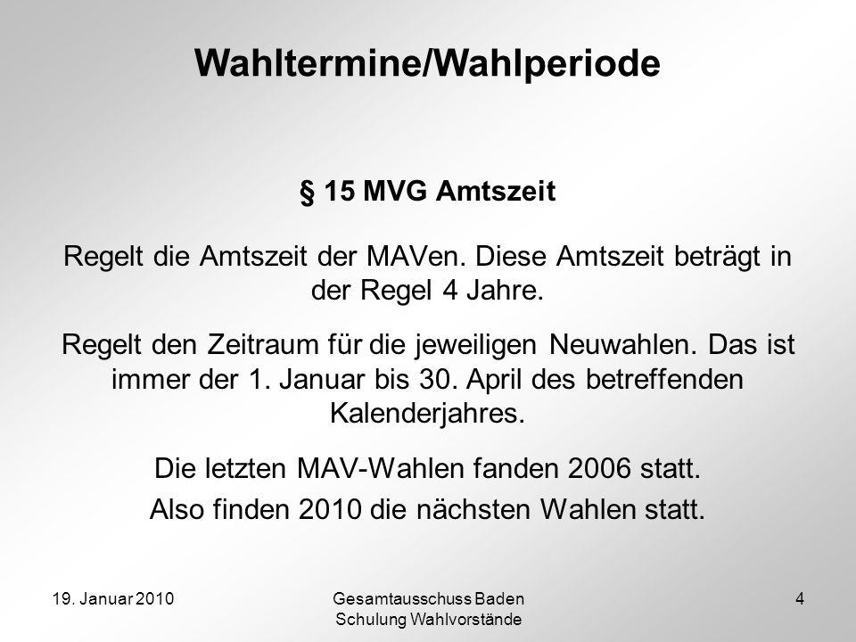 19. Januar 2010Gesamtausschuss Baden Schulung Wahlvorstände 4 Wahltermine/Wahlperiode § 15 MVG Amtszeit Regelt die Amtszeit der MAVen. Diese Amtszeit
