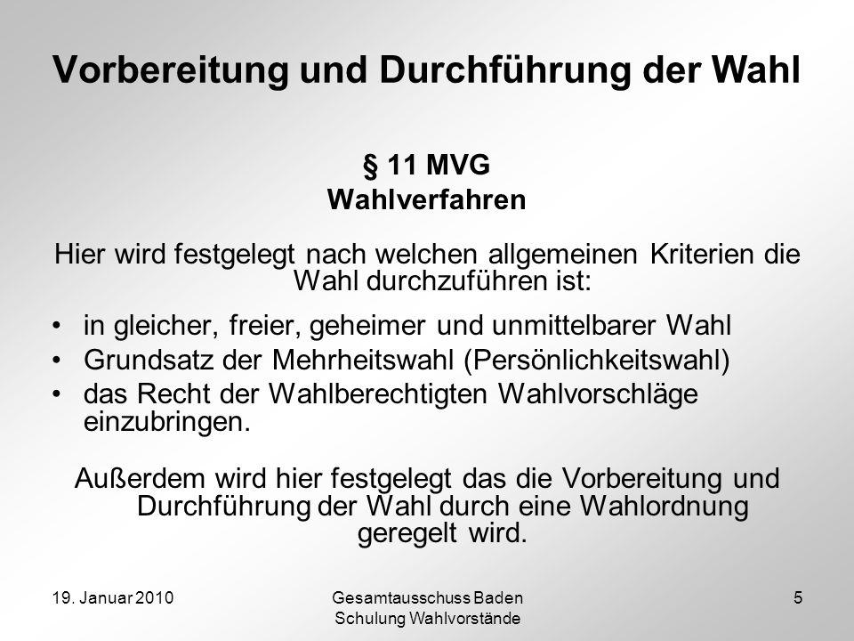 19. Januar 2010Gesamtausschuss Baden Schulung Wahlvorstände 5 Vorbereitung und Durchführung der Wahl § 11 MVG Wahlverfahren Hier wird festgelegt nach