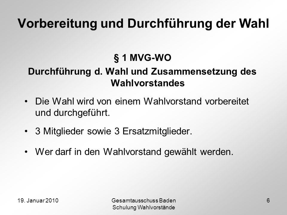 19. Januar 2010Gesamtausschuss Baden Schulung Wahlvorstände 6 Vorbereitung und Durchführung der Wahl § 1 MVG-WO Durchführung d. Wahl und Zusammensetzu