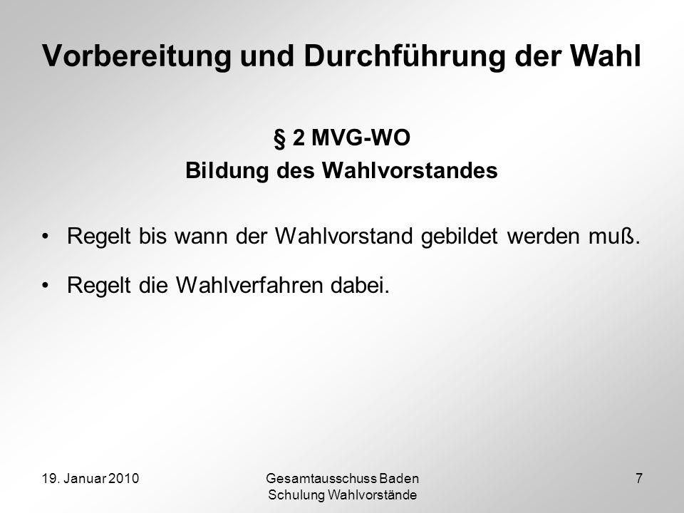 19. Januar 2010Gesamtausschuss Baden Schulung Wahlvorstände 7 Vorbereitung und Durchführung der Wahl § 2 MVG-WO Bildung des Wahlvorstandes Regelt bis