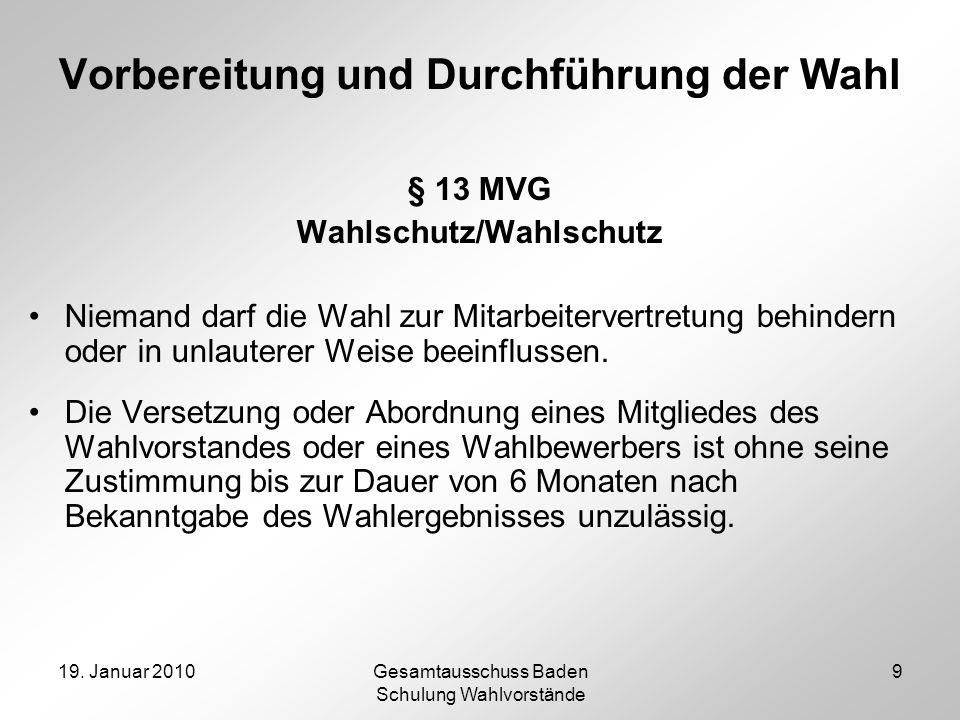 19. Januar 2010Gesamtausschuss Baden Schulung Wahlvorstände 9 Vorbereitung und Durchführung der Wahl § 13 MVG Wahlschutz/Wahlschutz Niemand darf die W