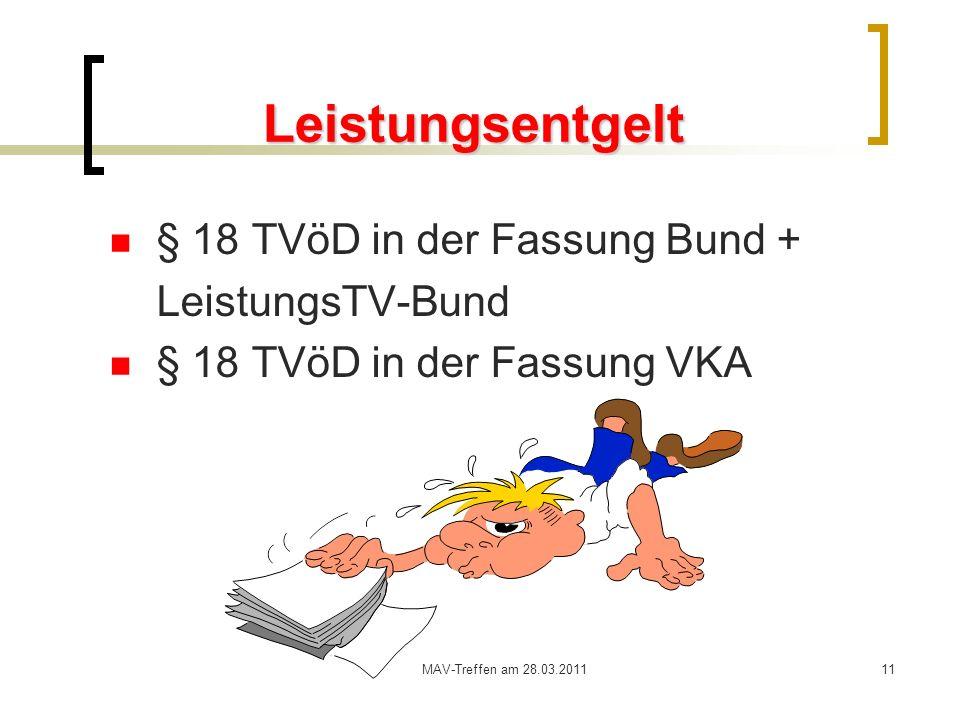MAV-Treffen am 28.03.201111 Leistungsentgelt § 18 TVöD in der Fassung Bund + LeistungsTV-Bund § 18 TVöD in der Fassung VKA