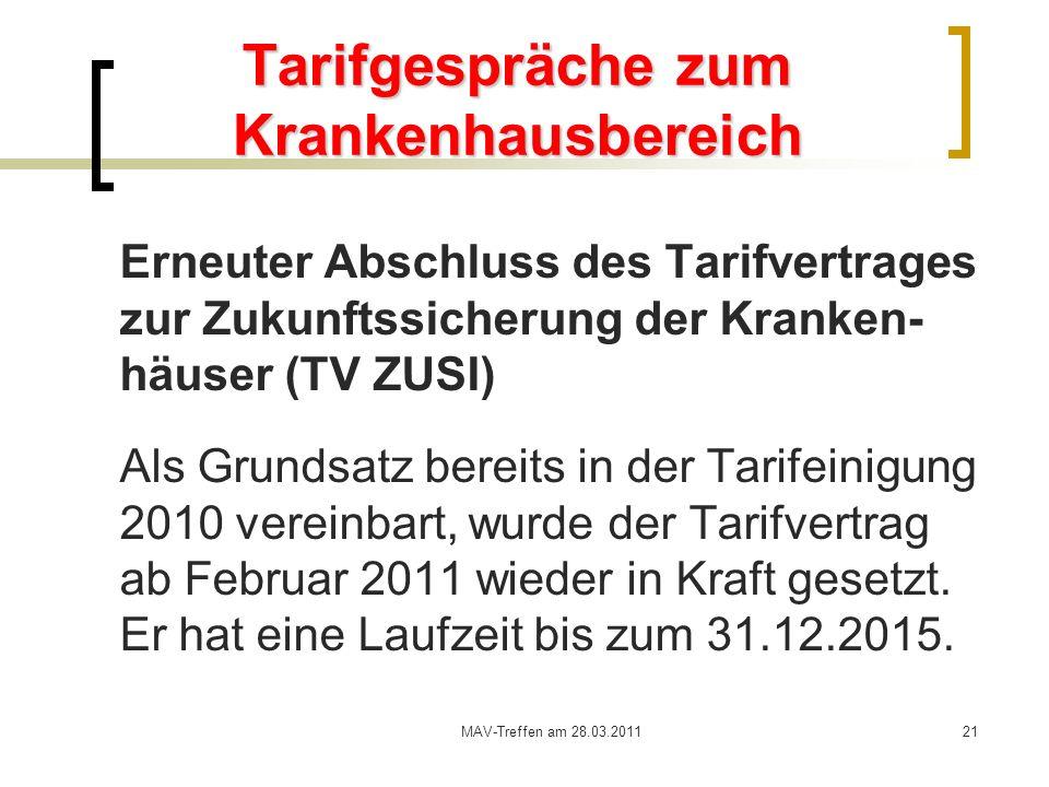 MAV-Treffen am 28.03.201121 Tarifgespräche zum Krankenhausbereich Erneuter Abschluss des Tarifvertrages zur Zukunftssicherung der Kranken- häuser (TV