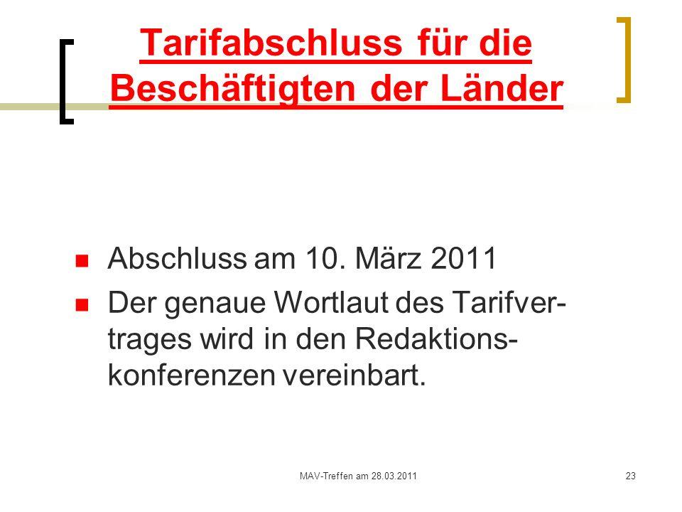MAV-Treffen am 28.03.201123 Tarifabschluss für die Beschäftigten der Länder Abschluss am 10. März 2011 Der genaue Wortlaut des Tarifver- trages wird i