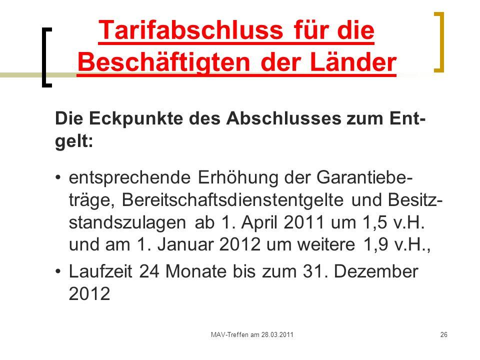 MAV-Treffen am 28.03.201126 Tarifabschluss für die Beschäftigten der Länder Die Eckpunkte des Abschlusses zum Ent- gelt: entsprechende Erhöhung der Ga