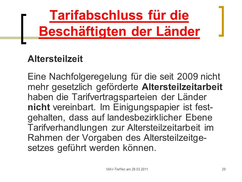MAV-Treffen am 28.03.201129 Tarifabschluss für die Beschäftigten der Länder Altersteilzeit Eine Nachfolgeregelung für die seit 2009 nicht mehr gesetzl