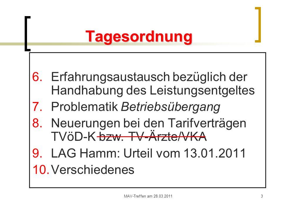 MAV-Treffen am 28.03.20113 Tagesordnung 6.Erfahrungsaustausch bezüglich der Handhabung des Leistungsentgeltes 7.Problematik Betriebsübergang 8.Neuerun