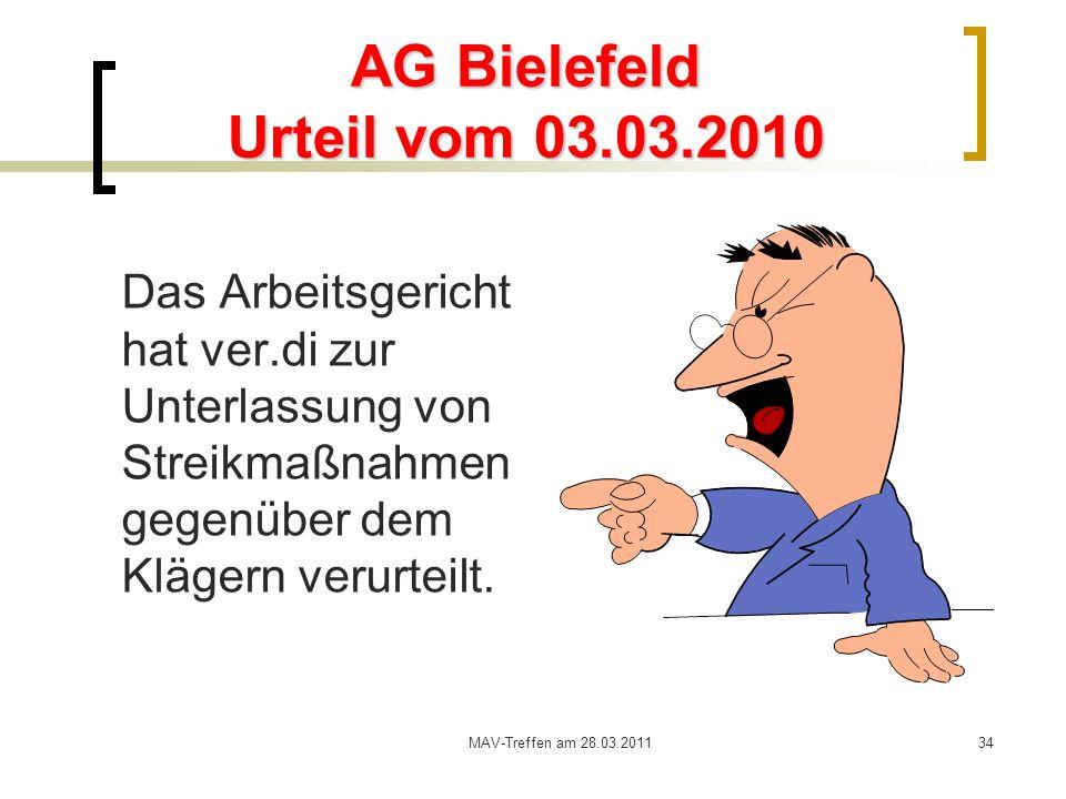 MAV-Treffen am 28.03.201134 AG Bielefeld Urteil vom 03.03.2010 Das Arbeitsgericht hat ver.di zur Unterlassung von Streikmaßnahmen gegenüber dem Kläger