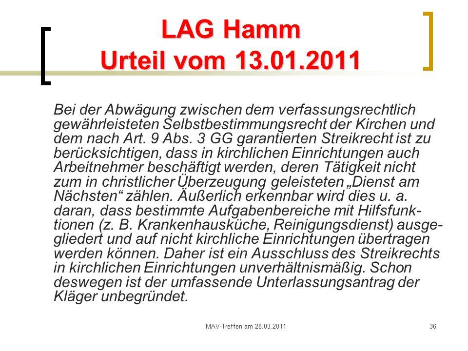 MAV-Treffen am 28.03.201136 LAG Hamm Urteil vom 13.01.2011 Bei der Abwägung zwischen dem verfassungsrechtlich gewährleisteten Selbstbestimmungsrecht d