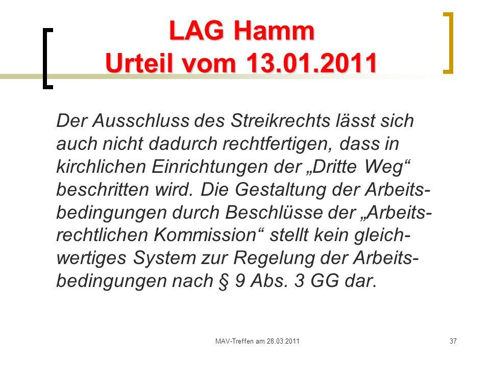 MAV-Treffen am 28.03.201137 LAG Hamm Urteil vom 13.01.2011 Der Ausschluss des Streikrechts lässt sich auch nicht dadurch rechtfertigen, dass in kirchl