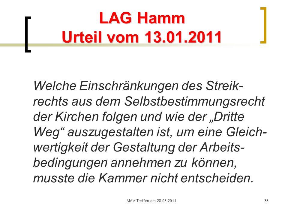 MAV-Treffen am 28.03.201138 LAG Hamm Urteil vom 13.01.2011 Welche Einschränkungen des Streik- rechts aus dem Selbstbestimmungsrecht der Kirchen folgen