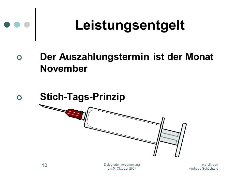 erstellt von Andreas Schächtele Delegiertenversammlung am 9. Oktober 2007 12 Leistungsentgelt Der Auszahlungstermin ist der Monat November Stich-Tags-