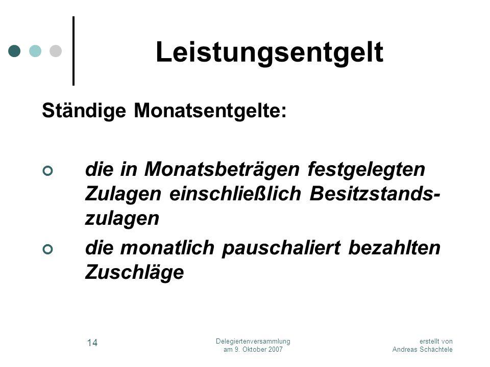 erstellt von Andreas Schächtele Delegiertenversammlung am 9. Oktober 2007 14 Leistungsentgelt Ständige Monatsentgelte: die in Monatsbeträgen festgeleg