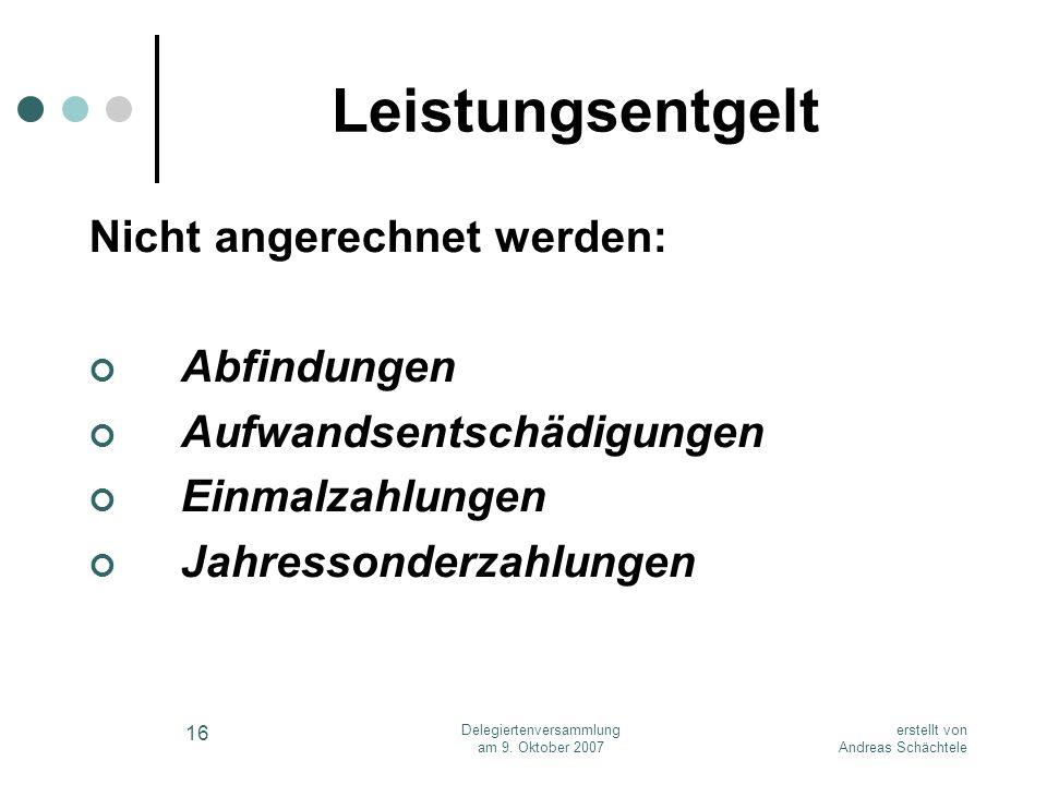 erstellt von Andreas Schächtele Delegiertenversammlung am 9. Oktober 2007 16 Leistungsentgelt Nicht angerechnet werden: Abfindungen Aufwandsentschädig