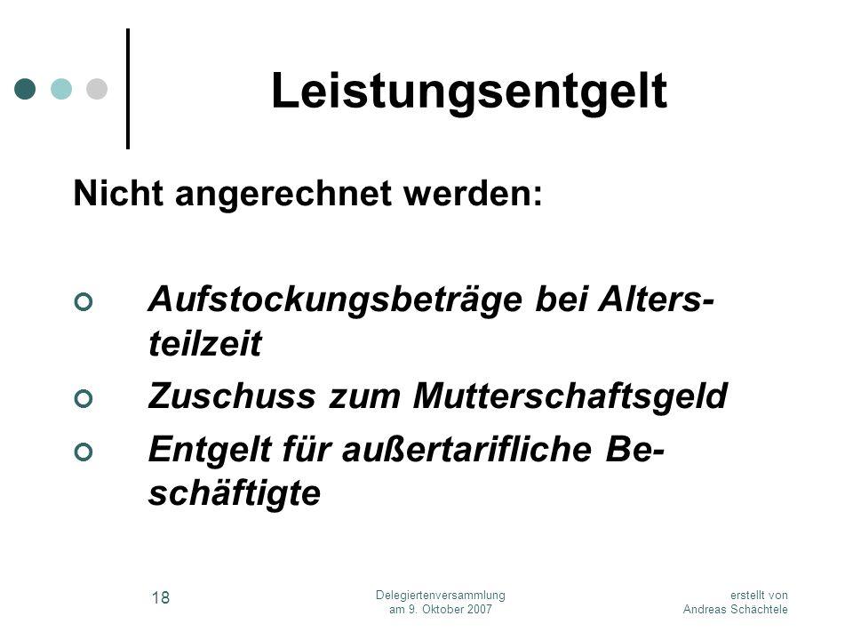 erstellt von Andreas Schächtele Delegiertenversammlung am 9. Oktober 2007 18 Leistungsentgelt Nicht angerechnet werden: Aufstockungsbeträge bei Alters
