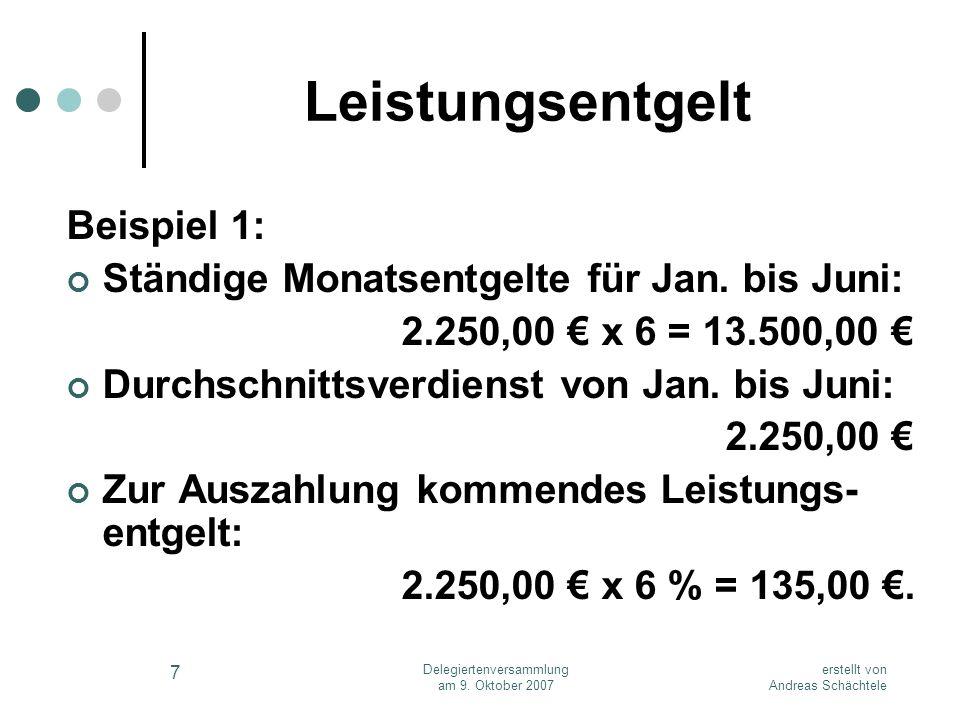 erstellt von Andreas Schächtele Delegiertenversammlung am 9. Oktober 2007 7 Leistungsentgelt Beispiel 1: Ständige Monatsentgelte für Jan. bis Juni: 2.