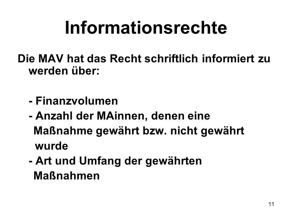11 Informationsrechte Die MAV hat das Recht schriftlich informiert zu werden über: - Finanzvolumen - Anzahl der MAinnen, denen eine Maßnahme gewährt bzw.