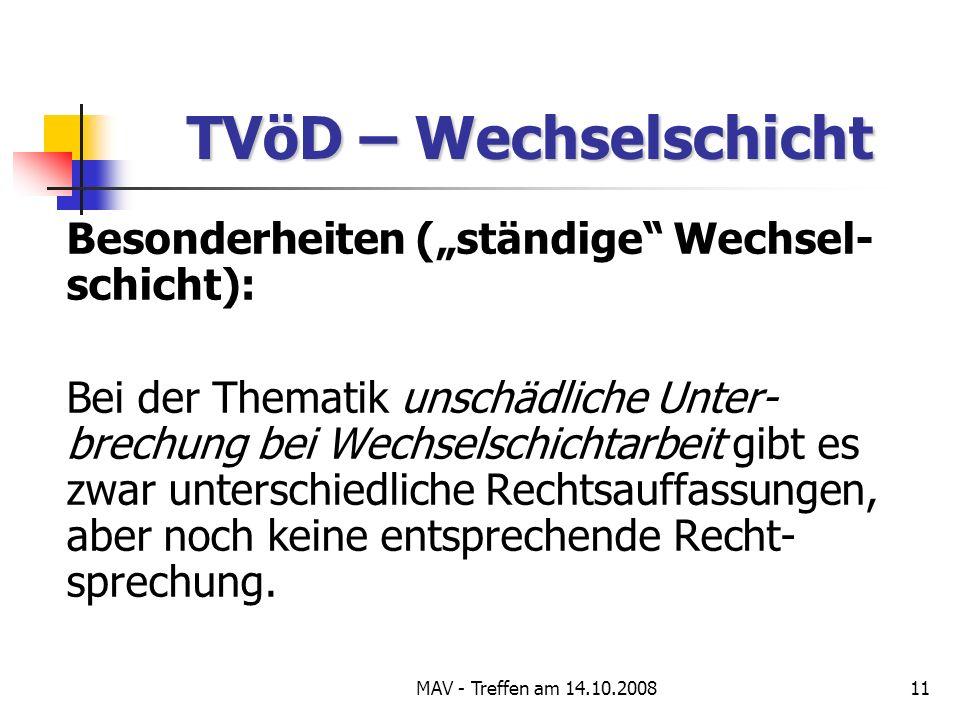 MAV - Treffen am 14.10.200811 TVöD – Wechselschicht Besonderheiten (ständige Wechsel- schicht): Bei der Thematik unschädliche Unter- brechung bei Wechselschichtarbeit gibt es zwar unterschiedliche Rechtsauffassungen, aber noch keine entsprechende Recht- sprechung.