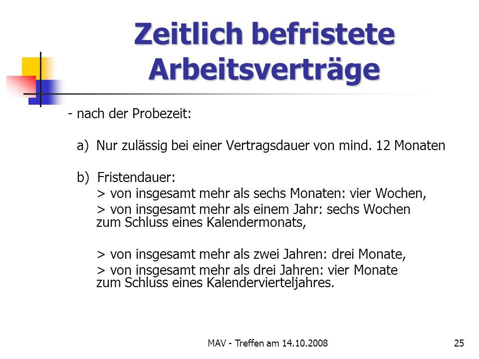MAV - Treffen am 14.10.200825 Zeitlich befristete Arbeitsverträge - nach der Probezeit: a) Nur zulässig bei einer Vertragsdauer von mind.