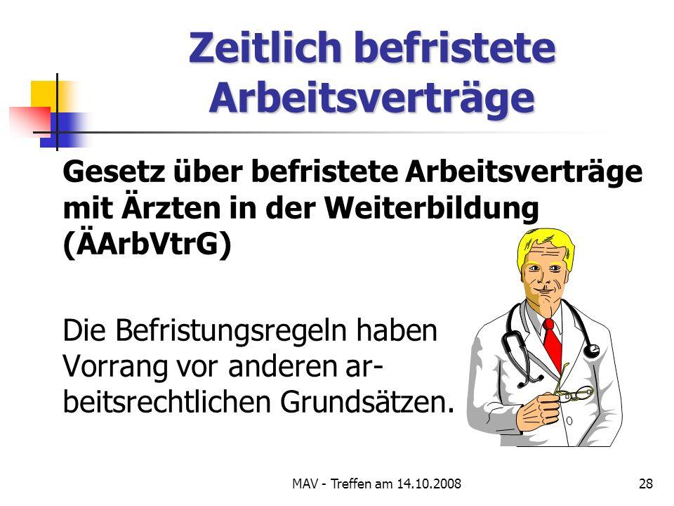 MAV - Treffen am 14.10.200828 Zeitlich befristete Arbeitsverträge Gesetz über befristete Arbeitsverträge mit Ärzten in der Weiterbildung (ÄArbVtrG) Die Befristungsregeln haben Vorrang vor anderen ar- beitsrechtlichen Grundsätzen.