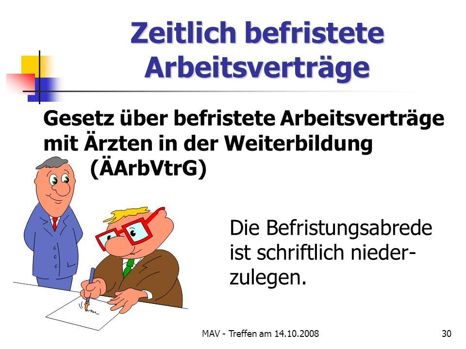MAV - Treffen am 14.10.200830 Zeitlich befristete Arbeitsverträge Gesetz über befristete Arbeitsverträge mit Ärzten in der Weiterbildung (ÄArbVtrG) Die Befristungsabrede ist schriftlich nieder- zulegen.