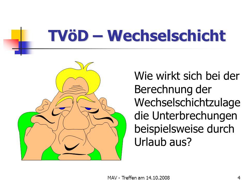 MAV - Treffen am 14.10.20084 TVöD – Wechselschicht Wie wirkt sich bei der Berechnung der Wechselschichtzulage die Unterbrechungen beispielsweise durch Urlaub aus