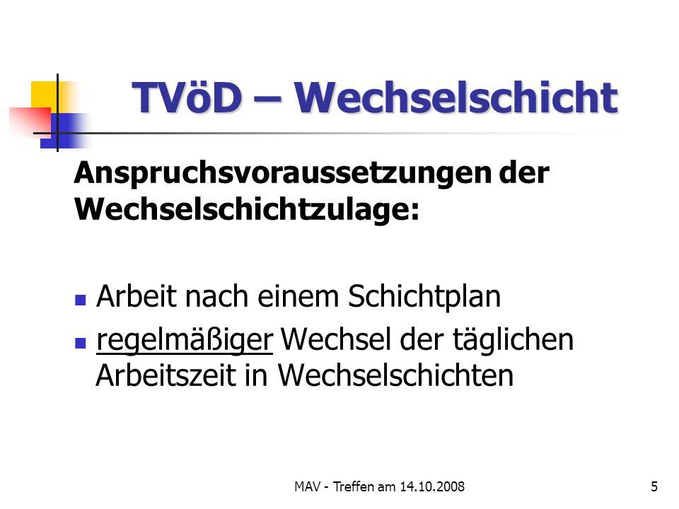 MAV - Treffen am 14.10.20085 TVöD – Wechselschicht Anspruchsvoraussetzungen der Wechselschichtzulage: Arbeit nach einem Schichtplan regelmäßiger Wechsel der täglichen Arbeitszeit in Wechselschichten