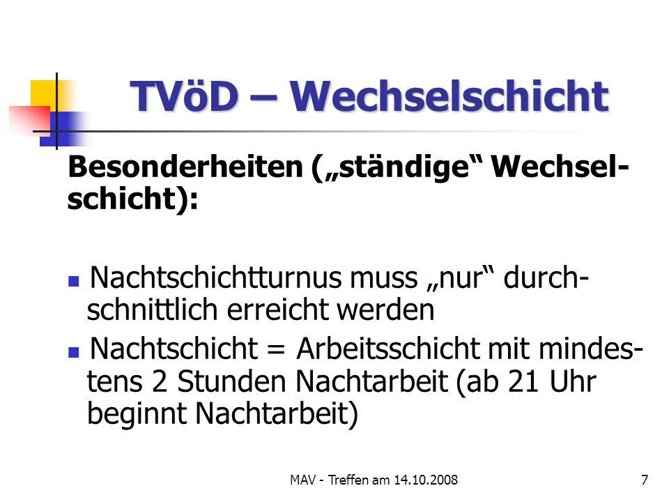 MAV - Treffen am 14.10.20087 TVöD – Wechselschicht Besonderheiten (ständige Wechsel- schicht): Nachtschichtturnus muss nur durch- schnittlich erreicht werden Nachtschicht = Arbeitsschicht mit mindes- tens 2 Stunden Nachtarbeit (ab 21 Uhr beginnt Nachtarbeit)