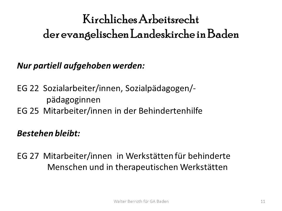 Walter Berroth für GA Baden11 Kirchliches Arbeitsrecht der evangelischen Landeskirche in Baden Nur partiell aufgehoben werden: EG 22 Sozialarbeiter/in