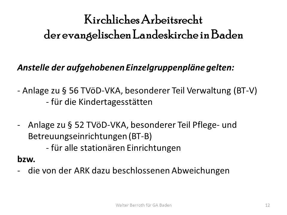 Walter Berroth für GA Baden12 Kirchliches Arbeitsrecht der evangelischen Landeskirche in Baden Anstelle der aufgehobenen Einzelgruppenpläne gelten: -