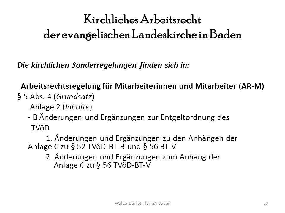 Walter Berroth für GA Baden13 Kirchliches Arbeitsrecht der evangelischen Landeskirche in Baden Die kirchlichen Sonderregelungen finden sich in: Arbeit