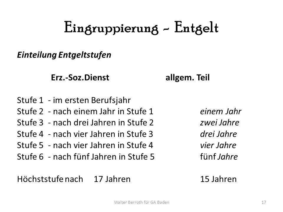 Walter Berroth für GA Baden17 Eingruppierung - Entgelt Einteilung Entgeltstufen Erz.-Soz.Dienst allgem. Teil Stufe 1 - im ersten Berufsjahr Stufe 2 -