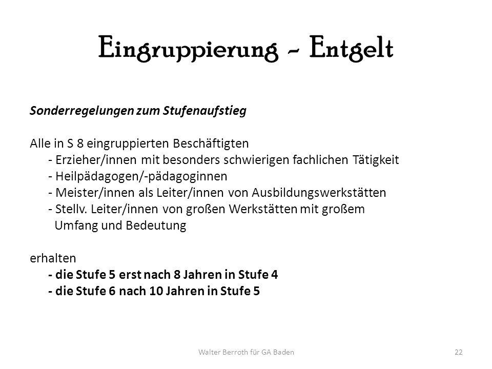 Walter Berroth für GA Baden22 Eingruppierung - Entgelt Sonderregelungen zum Stufenaufstieg Alle in S 8 eingruppierten Beschäftigten - Erzieher/innen m
