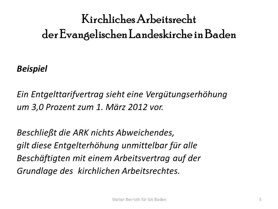 Walter Berroth für GA Baden6 Kirchliches Arbeitsrecht der Evangelischen Landeskirche in Baden Die ARK kann aber mit 2/3-Mehrheit beschließen -die Entgelterhöhung nicht zu übernehmen oder - eine Entgelterhöhung von 2,0 Prozent vorzusehen oder - die Entgelterhöhung erst zum 1.01.2013 durchzuführen oder - usw.