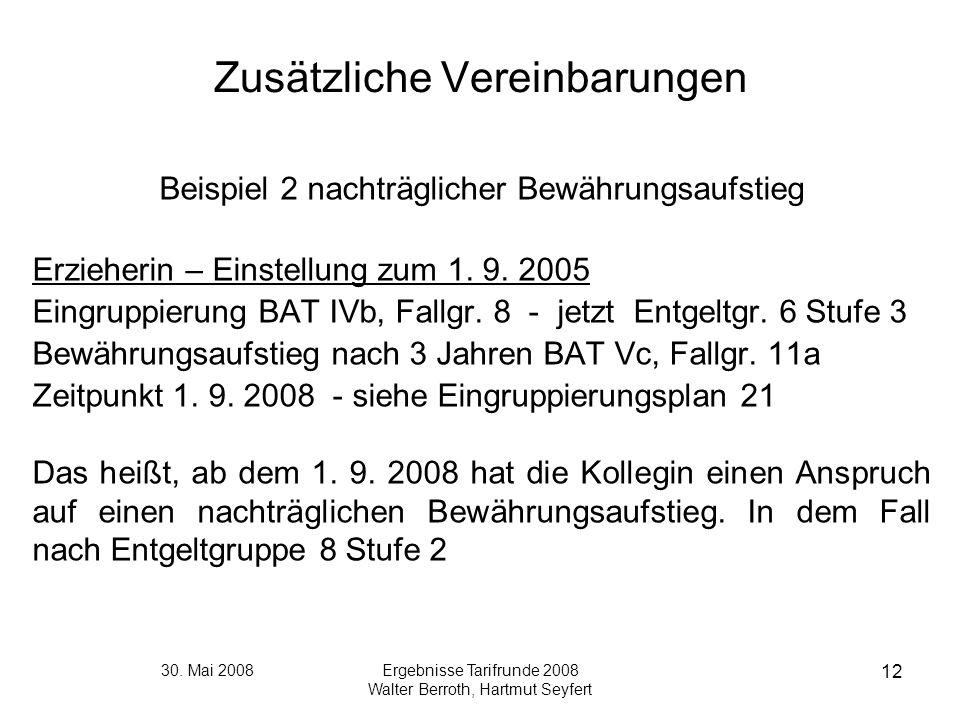 30. Mai 2008Ergebnisse Tarifrunde 2008 Walter Berroth, Hartmut Seyfert 12 Zusätzliche Vereinbarungen Beispiel 2 nachträglicher Bewährungsaufstieg Erzi