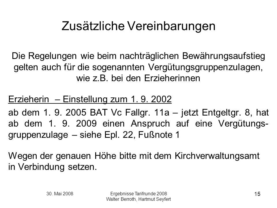 30. Mai 2008Ergebnisse Tarifrunde 2008 Walter Berroth, Hartmut Seyfert 15 Zusätzliche Vereinbarungen Die Regelungen wie beim nachträglichen Bewährungs