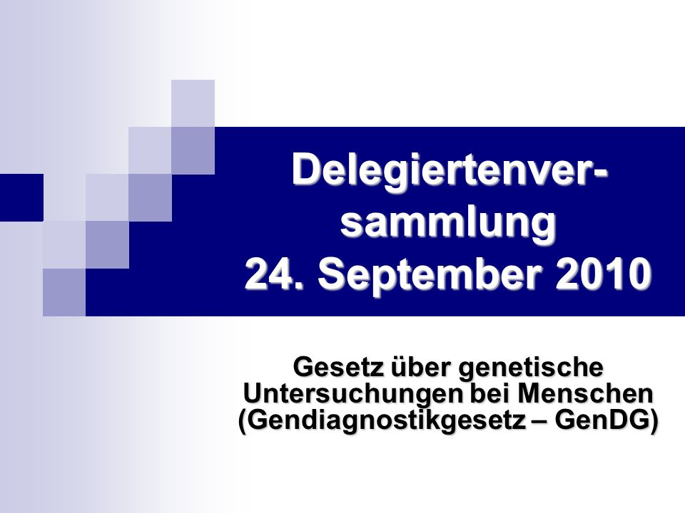 Delegiertenver- sammlung 24. September 2010 Gesetz über genetische Untersuchungen bei Menschen (Gendiagnostikgesetz – GenDG)