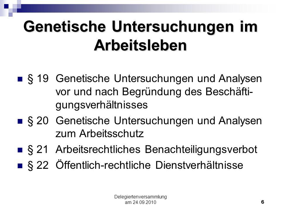Delegiertenversammlung am 24.09.20106 Genetische Untersuchungen im Arbeitsleben § 19 Genetische Untersuchungen und Analysen vor und nach Begründung de