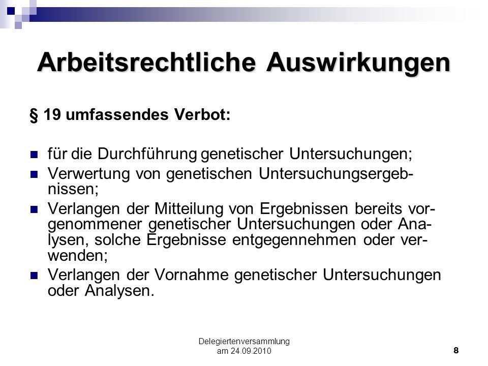 Delegiertenversammlung am 24.09.20108 Arbeitsrechtliche Auswirkungen § 19 umfassendes Verbot: für die Durchführung genetischer Untersuchungen; Verwert