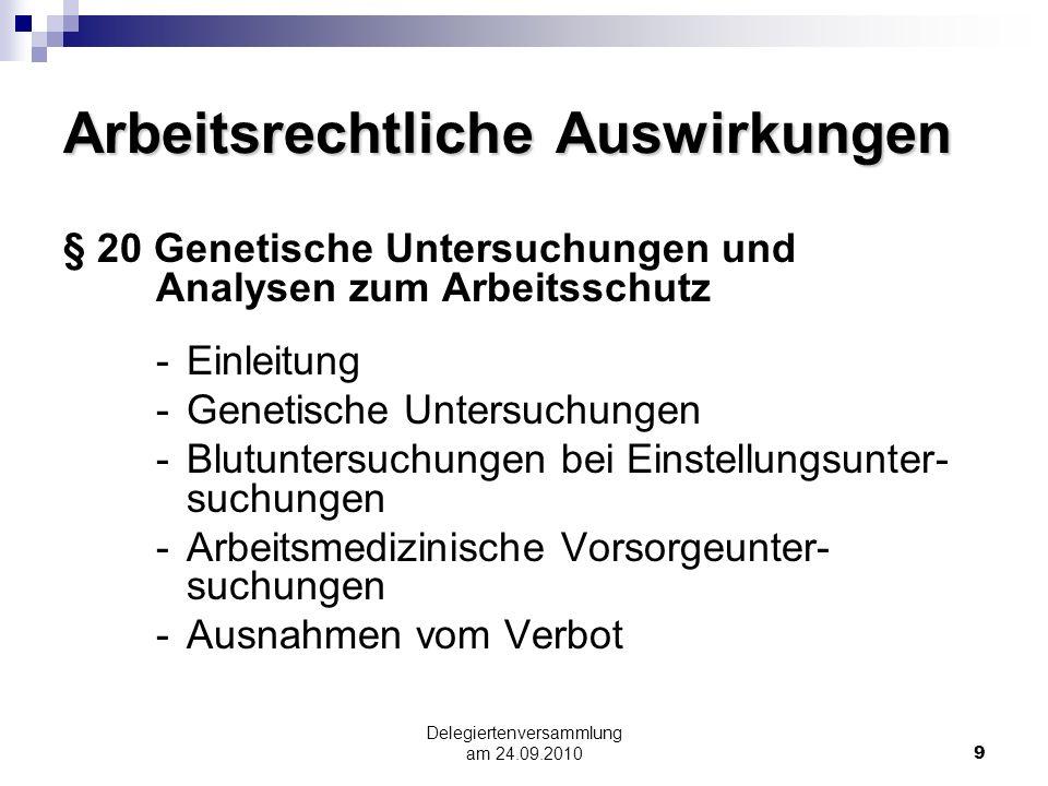 Delegiertenversammlung am 24.09.20109 Arbeitsrechtliche Auswirkungen § 20 Genetische Untersuchungen und Analysen zum Arbeitsschutz - Einleitung - Gene