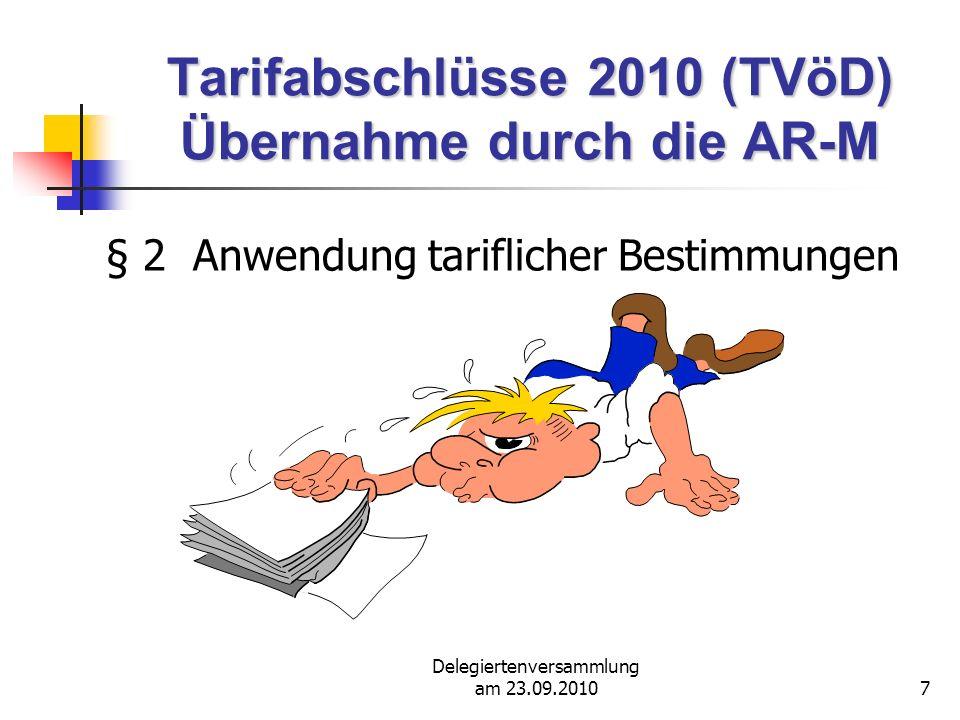 Delegiertenversammlung am 23.09.20107 Tarifabschlüsse 2010 (TVöD) Übernahme durch die AR-M § 2 Anwendung tariflicher Bestimmungen