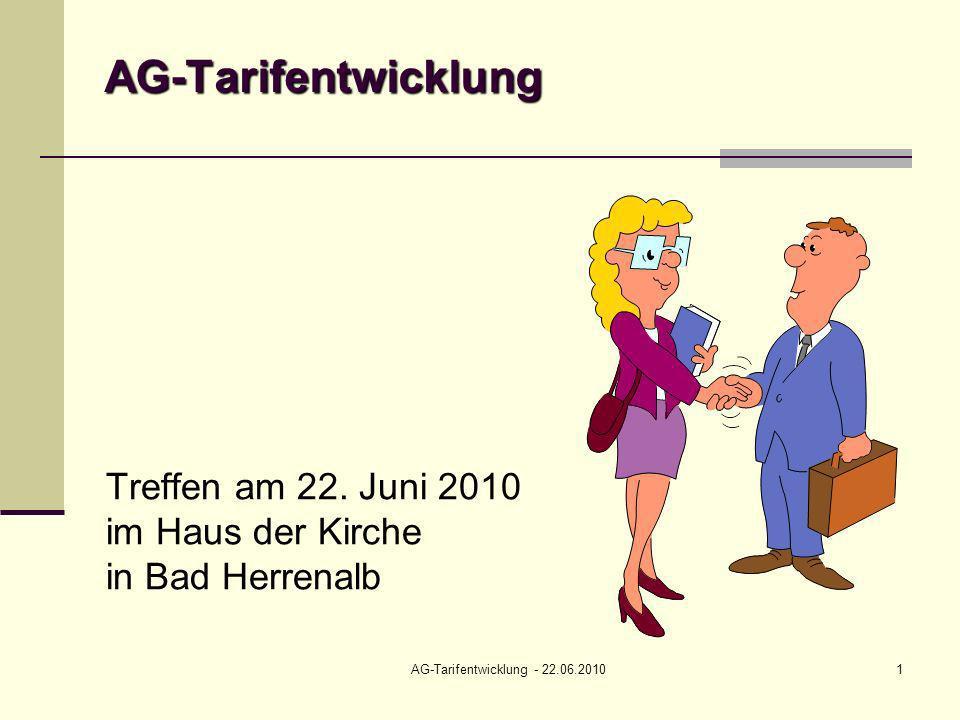 AG-Tarifentwicklung - 22.06.20101 AG-Tarifentwicklung Treffen am 22. Juni 2010 im Haus der Kirche in Bad Herrenalb