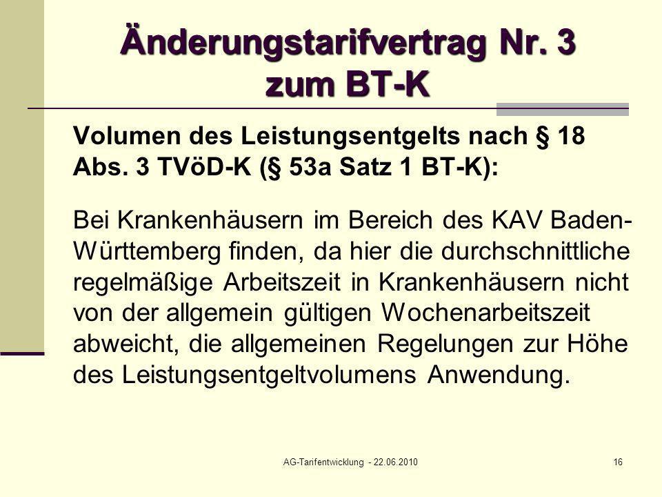 AG-Tarifentwicklung - 22.06.201016 Änderungstarifvertrag Nr. 3 zum BT-K Volumen des Leistungsentgelts nach § 18 Abs. 3 TVöD-K (§ 53a Satz 1 BT-K): Bei