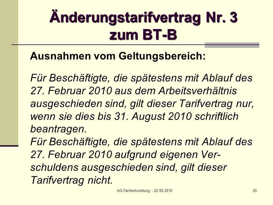 AG-Tarifentwicklung - 22.06.201020 Änderungstarifvertrag Nr. 3 zum BT-B Ausnahmen vom Geltungsbereich: Für Beschäftigte, die spätestens mit Ablauf des